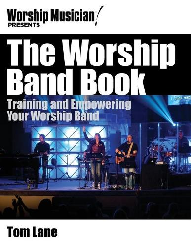 Worship Musician! Presents the Worship Band Book: Training and Empowering Your Worship Band (Paperback)