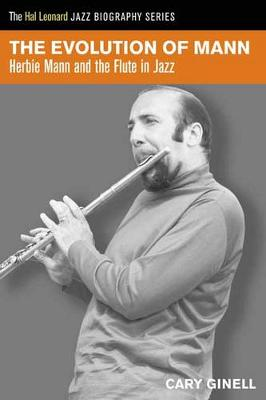 Evolution of Mann: Herbie Mann and the Flute in Jazz (Paperback)