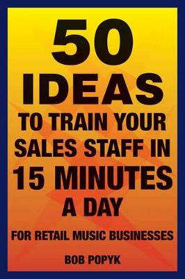 50 Ideas to Train Your Sales Staff in 15 Minutes a Day for Retail Music Buisnesses (Paperback)