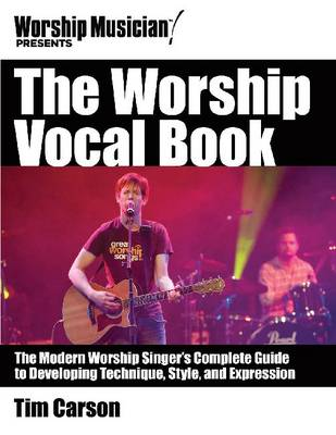 The Worship Vocal Book: Training and Empowering Your Worship Vocal Performance - Worship Musician Presents