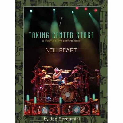 Neil Peart: Taking Center Stage: a Lifetime of Live Performance (Paperback)