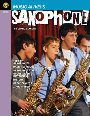 Music Alive!'s Saxophone: A Student's Guide to All Things Sax! - Music Alive!