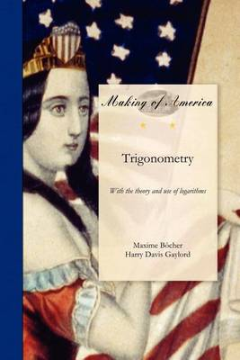 Trigonometry: With the Theory and Use of Logarithms (Paperback)