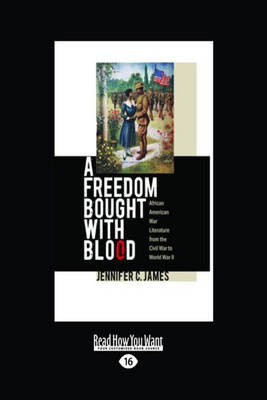 A Freedom Bought with Blood: African American War Literature from the Civil War to World War II (Paperback)