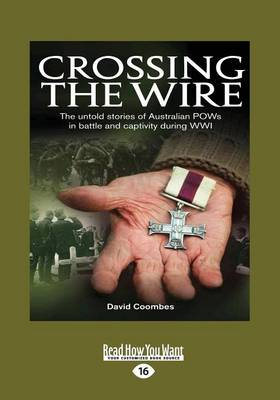Crossing the Wire: The Untold Stories of Australian Pows in Battle and Captivity During WWI (Paperback)