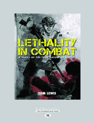 Lethality in Combat: A Study of the true nature on battle (Paperback)