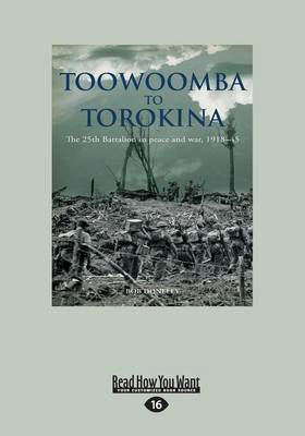 Toowoomba to Torinka: The 25th Battalion in Peace and War 1918-45 (Paperback)