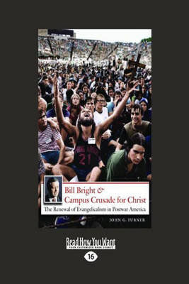 Bill Bright & Campus Crusade for Christ: The Renwal of Evangelicalism in Postwar America (Paperback)