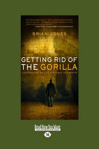 Getting Rid of the Gorilla: Confessions on the Struggle to Forgive: Confessions on the Struggle to Forgive (Paperback)
