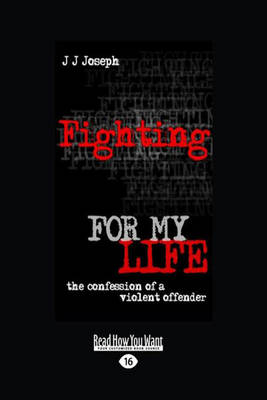 Fighting for my Life: The confession of a violent offender (Paperback)