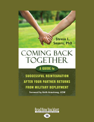 Coming Back Together: A Guide to Successful Reintegration After Your Partner Returns from Military Deployment (Paperback)