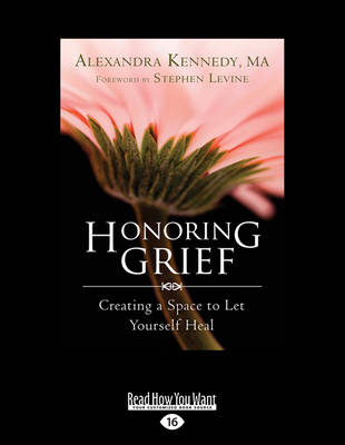 Honoring Grief: Creating a Space to Let Yourself Heal (Paperback)