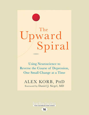 The Upward Spiral: Using Neuroscience to Reverse the Course of Depression, One Small Change at a Time (Paperback)