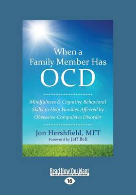 When a Family Member Has Ocd: Mindfulness and Cognitive Behavioral Skills to Help Families Affected by Obsessive-Compulsive Disorder (Paperback)