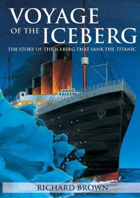 Voyage of the Iceberg: The Story of the Iceberg That Sank the Titanic (Paperback)