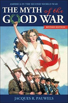The Myth of the Good War: America in the Second World War (Paperback)