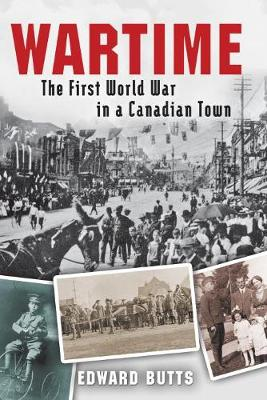 Wartime: The First World War in a Canadian Town (Hardback)