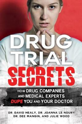 Drug Trial Secrets: How Drug Companies and Medical Experts Dupe You and Your Doctor (Paperback)