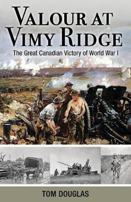 Valour at Vimy Ridge: The Great Canadian Victory of World War I - Amazing Canadians (Paperback)