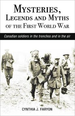 Mysteries, Legends and Myths of the First World War: Canadian Soldiers in the Trenches and in the Air - Amazing Canadians (Paperback)