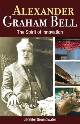 Alexander Graham Bell: The Spirit of Innovation - Amazing Canadians (Paperback)