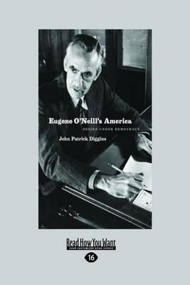 Eugene O'Neill's America: Desire Under Democracy (Paperback)