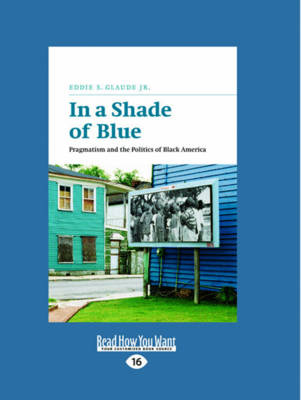 In a Shade of Blue: Pragmatism and the Politics of Black America (Paperback)