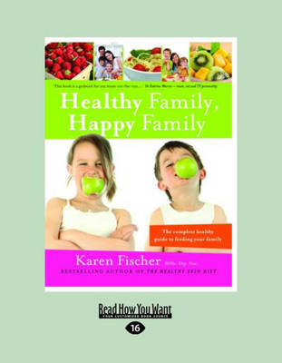 Healthy Family, Happy Family: The Complete Healthy Guide to Feeding Your Family (Paperback)