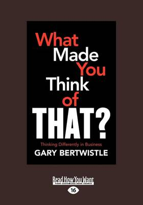 What Made You Think of That?: Thinking Differently in Business (Paperback)