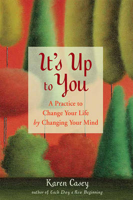 It's Up to You:: A Practice to Change Your Life by Changing Your Mind (Paperback)