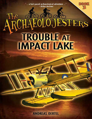The Archaeolojesters, Book 3: Trouble at Impact Lake (Paperback)