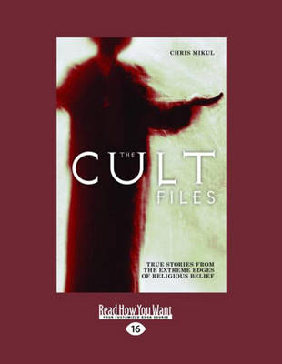 The Cult Files: True stories from the extreme edges of religious beliefs (Paperback)