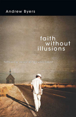 Faith without Illusions (1 Volume Set): Following Jesus as a Cynic-Saint (Paperback)