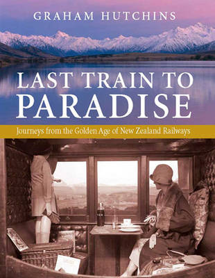Last Train to Paradise: Journeys from the Golden Age of New Zealand Railways (Paperback)
