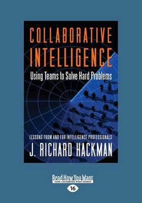 Collaborative Intelligence (1 Volume Set): Using Teams to Solve Hard Problems (Paperback)