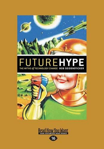 Future Hype (1 Volume Set): The Myths of Technology Change (Paperback)