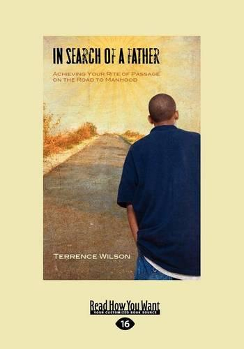 In Search of A Father (1 Volumes Set): Achieving Your Rite of Passage on the Road to Manhood (Paperback)