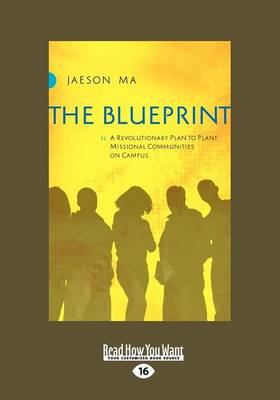 The Blueprint: A Revolutionary Plan to Plant Missional Communities on Campus (Paperback)