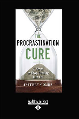 The Procrastination Cure: 7 Steps to Stop Putting Life Off (Paperback)