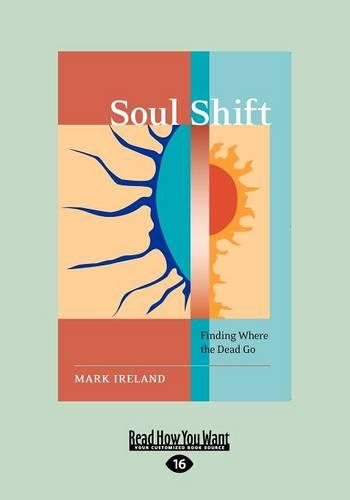 Soul Shift: Finding Where the Dead Go (Paperback)