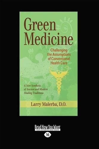 Green Medicine: Challenging the Assumptions of Conventional Health Care (Paperback)