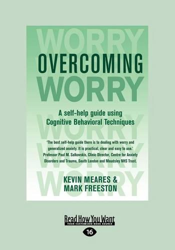 Overcoming Worry: A Self-Help Guide Using Cognitive Bahvioural Techniques (Paperback)