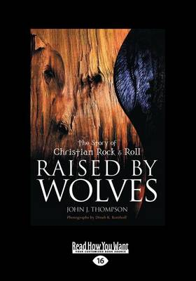 Raised by Wolves: The Story of Christian Rock & Roll (Paperback)