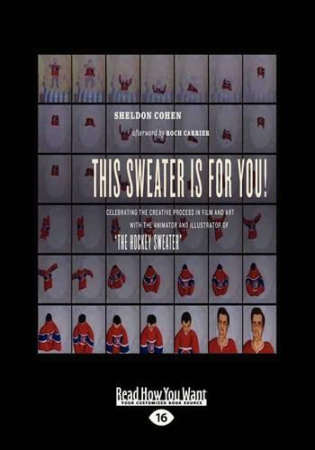"""This Sweater is for You!: Celebrating the Creative Process in Film and Art: with the Animator and Illustrator of """"the Hockey Sweater"""" (Paperback)"""