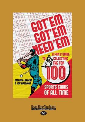 Got 'Em, Got 'Em, Need 'Em: A Fan's Guide to Collecting the Top 100 Sports Cards of All Time (Paperback)