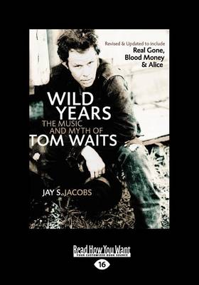 Wild Years: The Music and Myth of Tom Waits (Paperback)