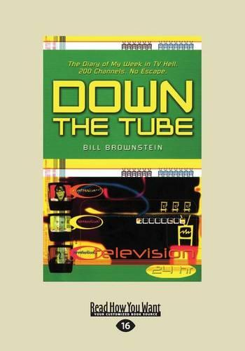 Down the Tube: The Diary of My Week in TV Hell. 200 Channels. No Escape. (Paperback)