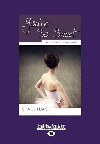 You'Re So Sweet: Ballet School Confidential (Paperback)