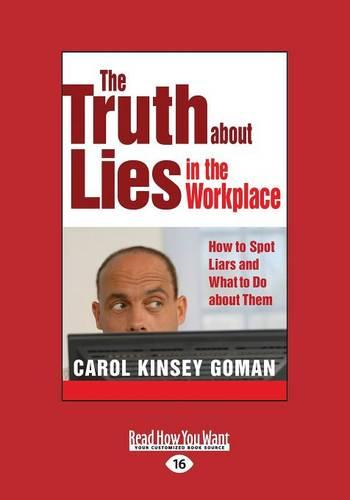 The Truth About Lies in the Workplace: How to Spot Liars and What to Do About Them (Paperback)
