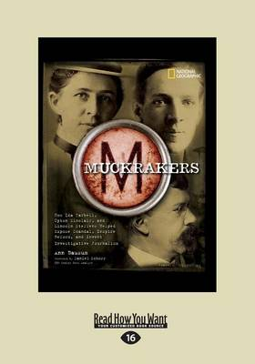 Muckrackers: How Ida Tarbell, Upton Sinclair, and Lincoln Steffens Helped Expose Scandal, Inspire Reform, and Invent Investigative Journalism (Paperback)
